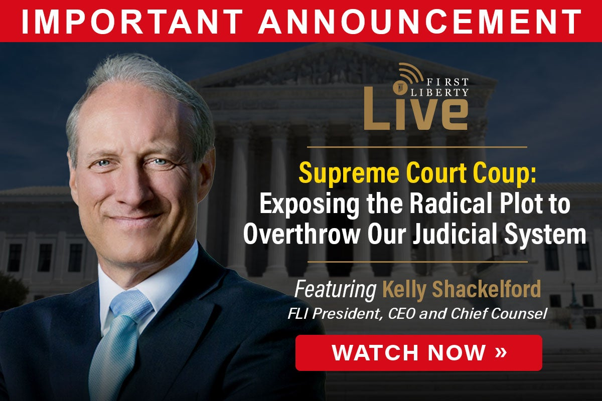 Supreme Court Coup | Watch Now | First Liberty Live!