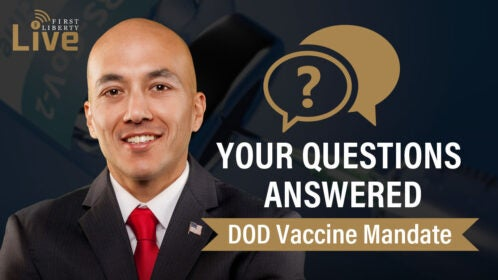 DOD Vaccine Mandate | Get Your Questions Answered | First Liberty Live!